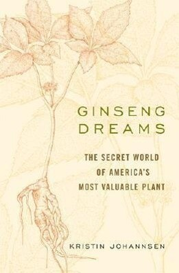 Ginseng Dreams: The Secret World of America's Most Valuable Plant als Buch