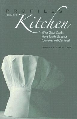 Profiles from the Kitchen: What Great Cooks Have Taught Us about Ourselves and Our Food als Buch
