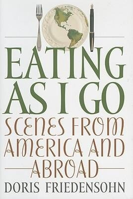 Eating as I Go: Scenes from America and Abroad als Buch
