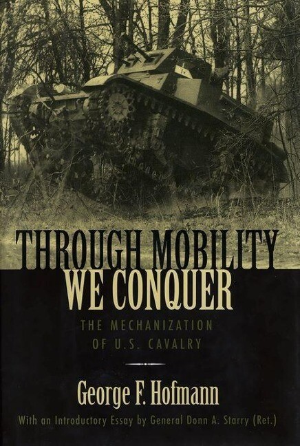 Through Mobility We Conquer: The Mechanization of U.S. Cavalry als Buch