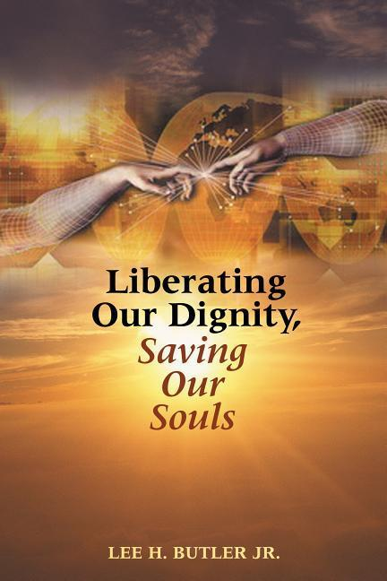 Liberating Our Dignity, Saving Our Souls: A New Theory of African American Identity Formation als Taschenbuch