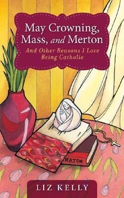 May Crowning, Mass, and Merton: 50 Reasons I Love Being Catholic als Taschenbuch