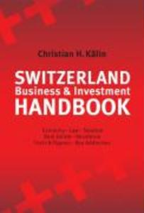 Switzerland Business & Investment Handbook: Economy, Law, Taxation, Real Estate, Residence, Facts & Figures, Key Addresses als Buch