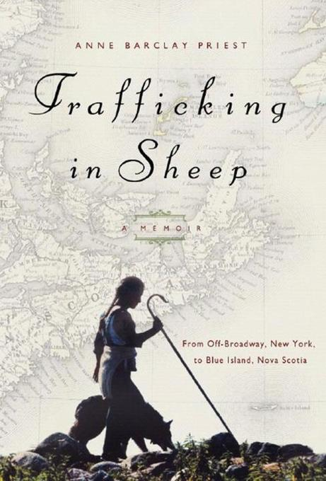 Trafficking in Sheep: A Memoir: From Off-Broadway, New York, to Blue Island, Nova Scotia als Buch
