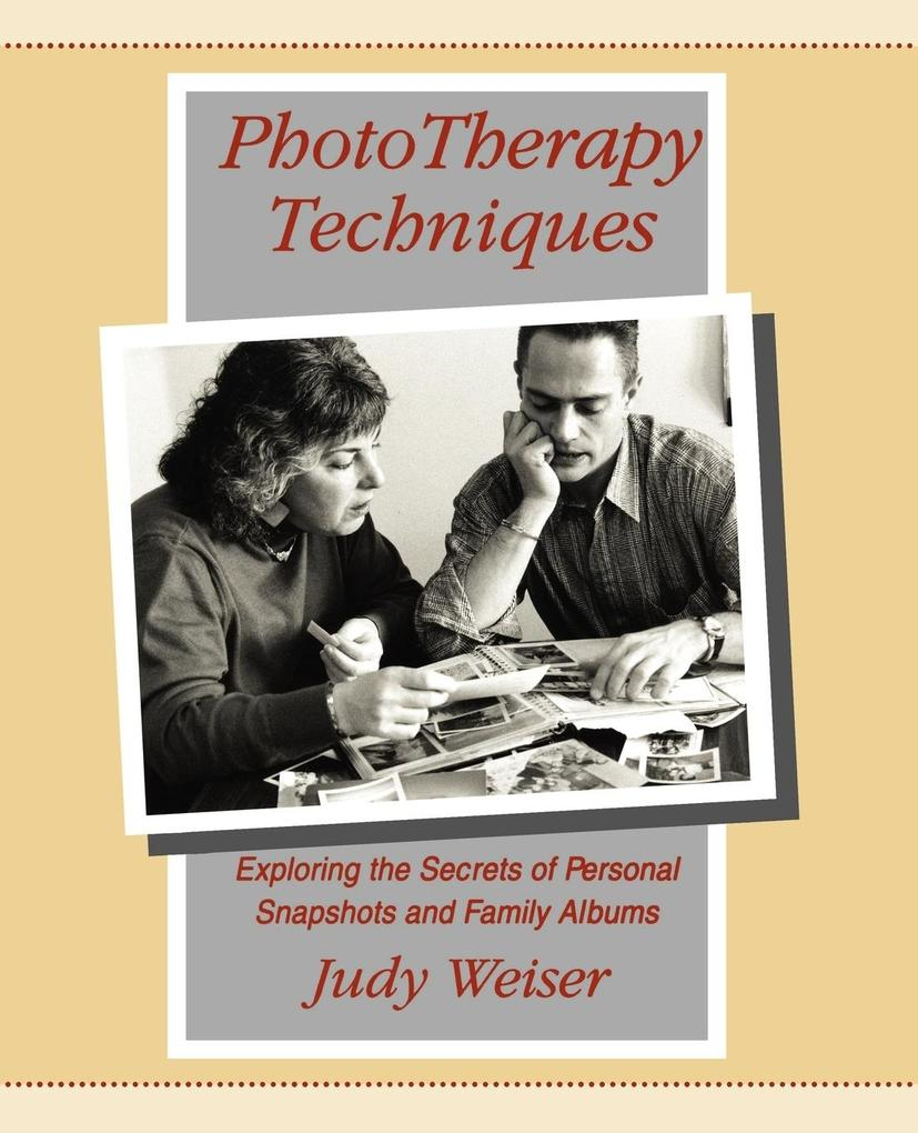 Phototherapy Techniques: Exploring the Secrets of Personal Snapshots and Family Albums als Taschenbuch