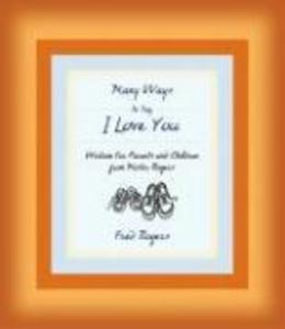 Many Ways to Say I Love You: Wisdom for Parents and Children from Mister Rogers als Buch