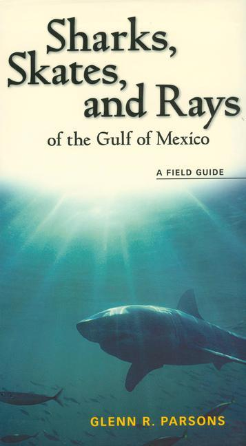 Sharks, Skates, and Rays of the Gulf of Mexico: A Field Guide als Taschenbuch