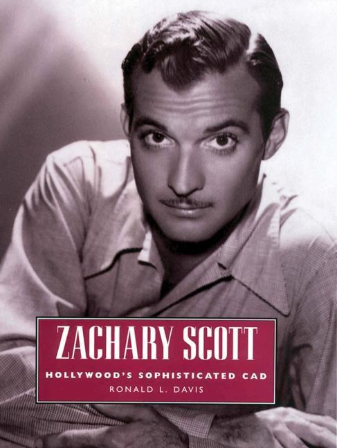 Zachary Scott: Hollywood's Sophisticated Cad als Buch