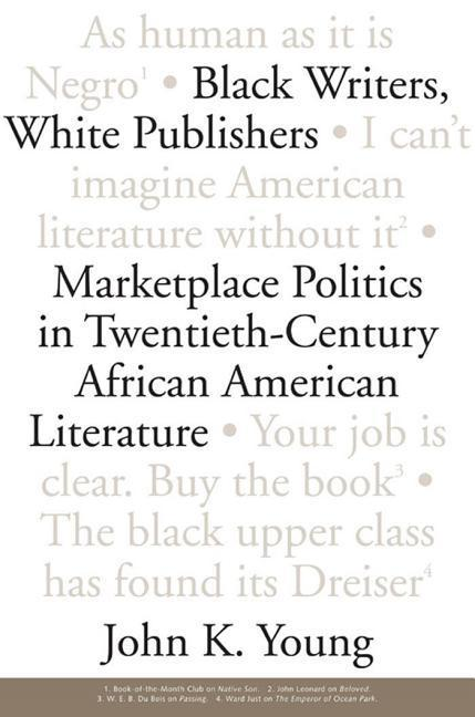 Black Writers, White Publishers: Marketplace Politics in Twentieth-Century African American Literature als Buch