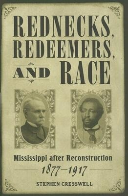 Rednecks, Redeemers, and Race: Mississippi After Reconstruction, 1877-1917 als Buch