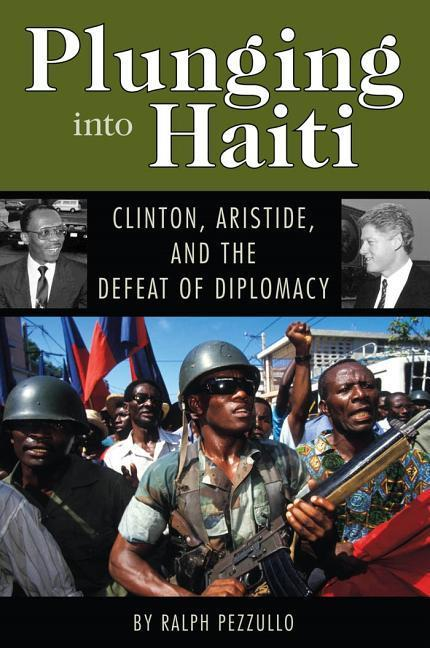 Plunging Into Haiti: Clinton, Aristide, and the Defeat of Diplomacy als Buch