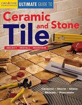 Ultimate Guide to Ceramic & Stone Tile: Select, Install, Maintain als Taschenbuch