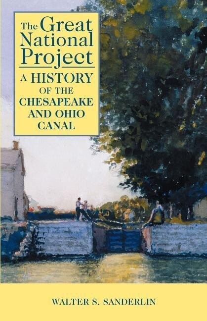The Great National Project: A History of the Chesapeake and Ohio Canal als Taschenbuch