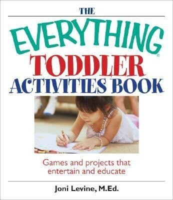 The Everything Toddler Activities Book: Games and Projects That Entertain and Educate als Taschenbuch