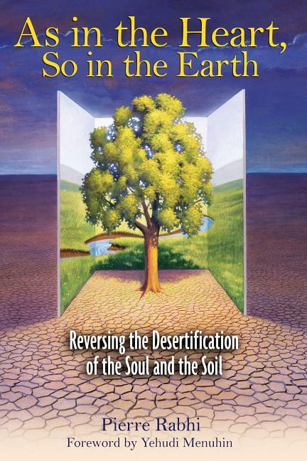 As in the Heart, So in the Earth: Reversing the Desertification of the Soul and the Soil als Taschenbuch