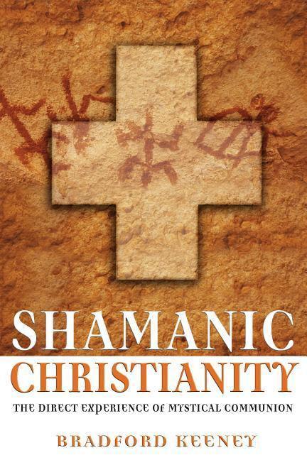 Shamanic Christianity: The Direct Experience of Mystical Communion als Taschenbuch