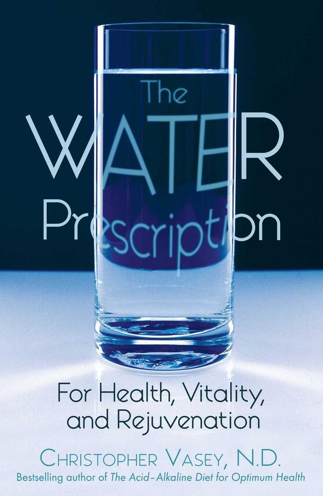 The Water Prescription: For Health, Vitality, and Rejuvenation als Taschenbuch