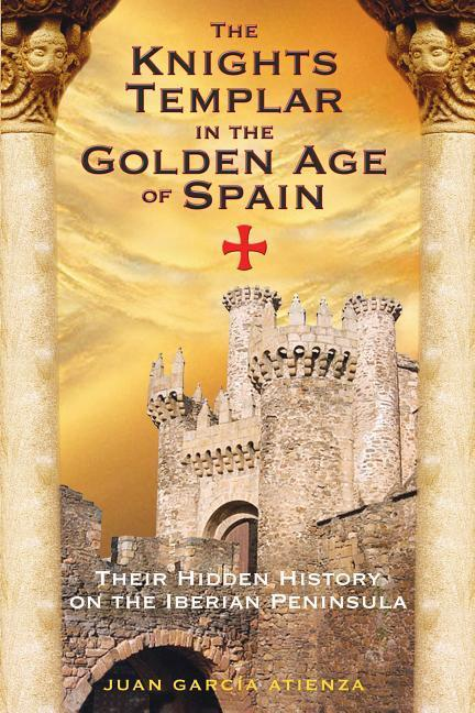 The Knights Templar in the Golden Age of Spain: Their Hidden History on the Iberian Peninsula als Taschenbuch