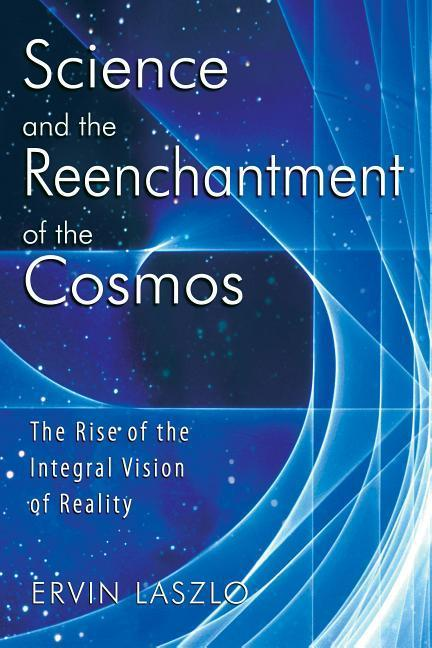 Science and the Reenchantment of the Cosmos: The Rise of the Integral Vision of Reality als Taschenbuch
