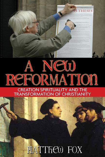 A New Reformation: Creation Spirituality and the Transformation of Christianity als Taschenbuch