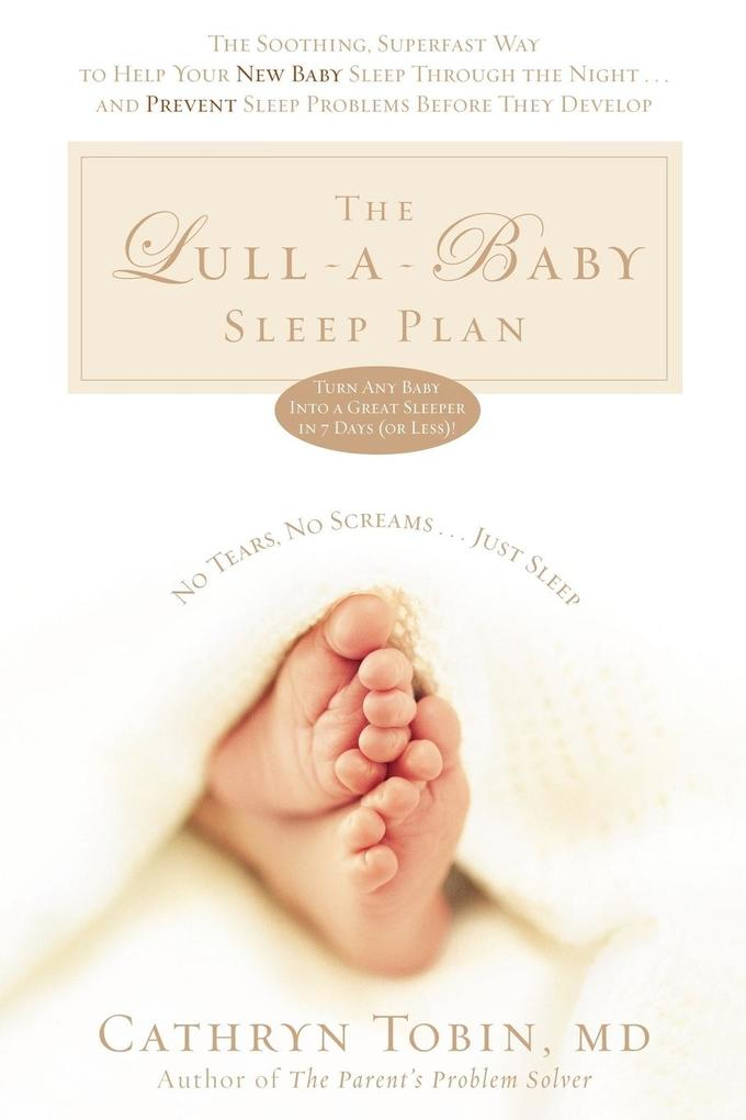The Lull-A-Baby Sleep Plan: The Soothing, Superfast Way to Help Your New Baby Sleep Through the Night... and Prevent Sleep Problems Before They De als Taschenbuch