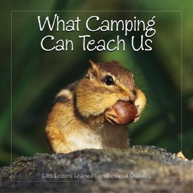 What Camping Can Teach Us: Life's Lessons Learned from the Great Outdoors als Buch