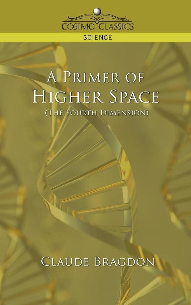A Primer of Higher Space (the Fourth Dimension) als Taschenbuch