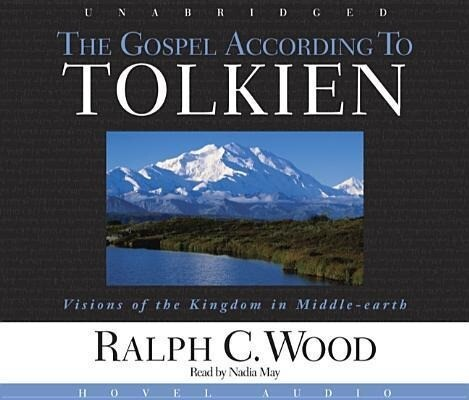 The Gospel According to Tolkien: Visions of the Kingdom in Middle Earth als Hörbuch