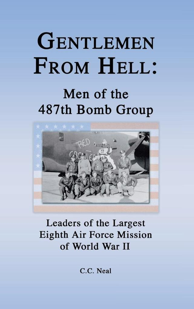 Gentlemen from Hell: Men of the 487th Bomb Group: Leaders of the Largest Eighth Air Force Mission of World War II als Buch