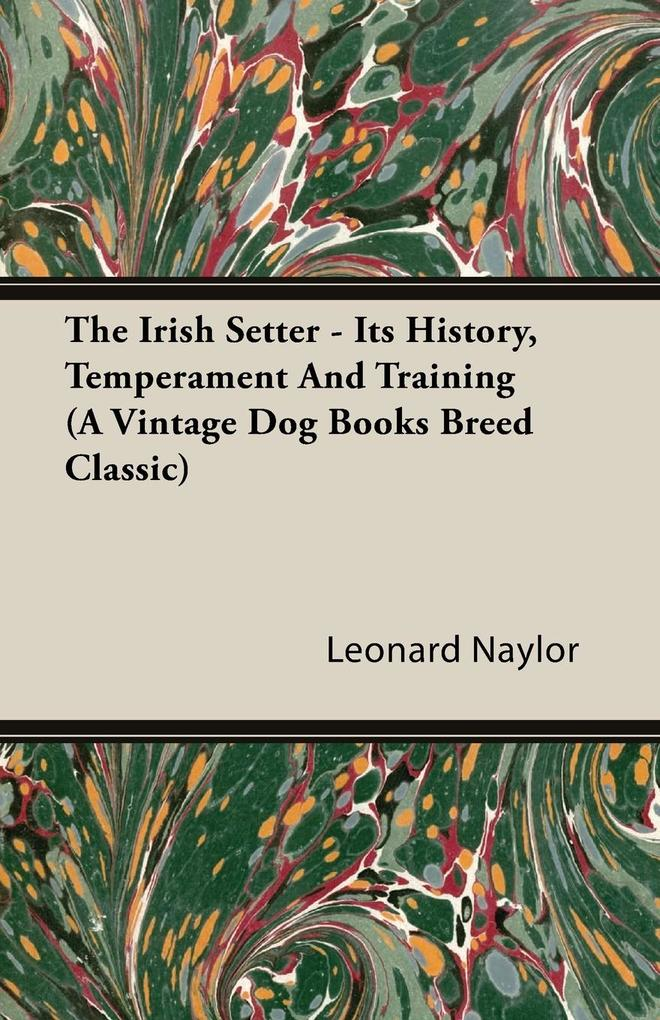 The Irish Setter - Its History, Temperament And Training (A Vintage Dog Books Breed Classic) als Taschenbuch