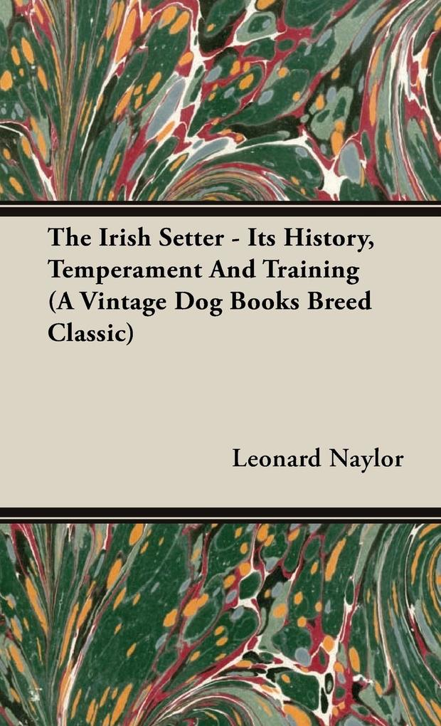 The Irish Setter - Its History, Temperament And Training (A Vintage Dog Books Breed Classic) als Buch