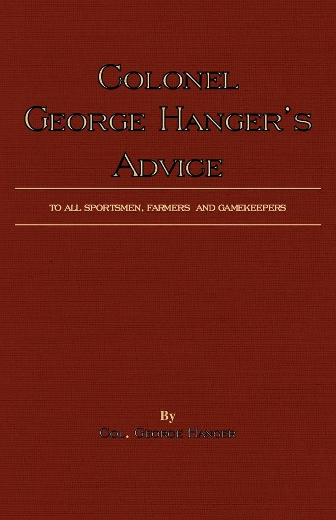 Colonel George Hanger's Advice To All Sportsmen, Farmers And Gamekeepers (History Of Shooting Series) als Taschenbuch