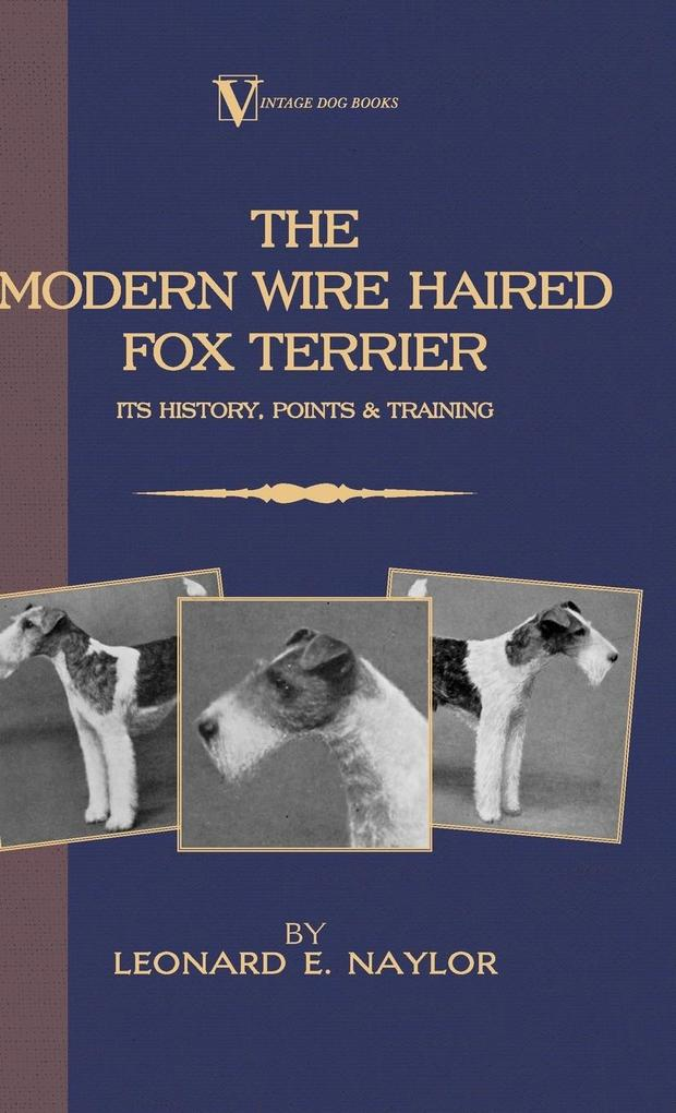 The Modern Wire Haired Fox Terrier - Its History, Points & Training (A Vintage Dog Books Breed Classic) als Buch