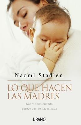 Lo Que Hacen Las Madres: Sobre Todo Cuando Parece Que No Hacen Nada als Taschenbuch