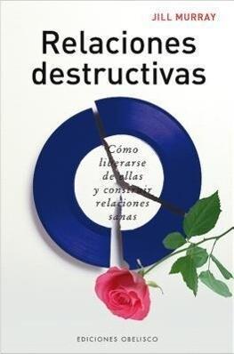 Relaciones destructivas : cómo liberarse de ellas y construir relaciones sanas als Taschenbuch