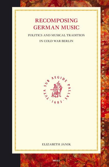 Recomposing German Music: Politics and Musical Tradition in Cold War Berlin als Buch