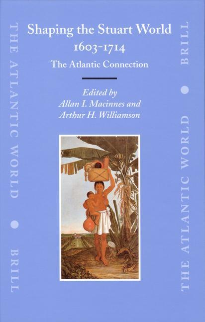 Shaping the Stuart World, 1603-1714: The Atlantic Connection als Buch