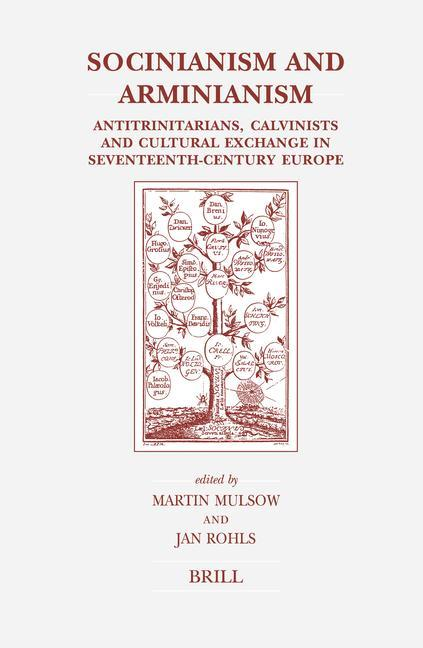 Socinianism and Arminianism: Antitrinitarians, Calvinists and Cultural Exchange in Seventeenth-Century Europe als Buch