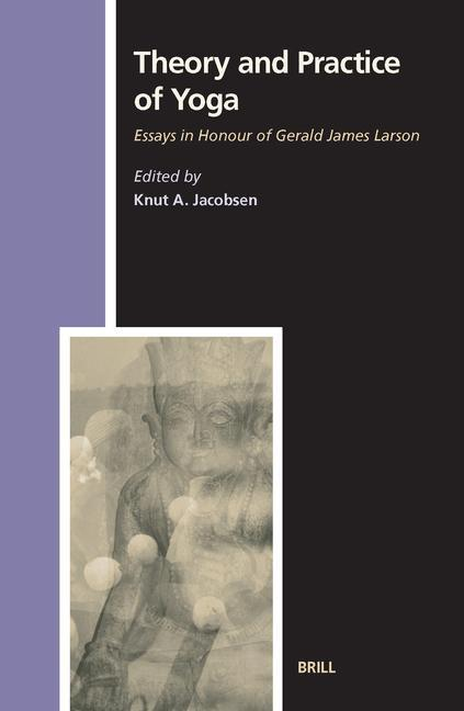 Theory and Practice of Yoga: Essays in Honour of Gerald James Larson als Buch