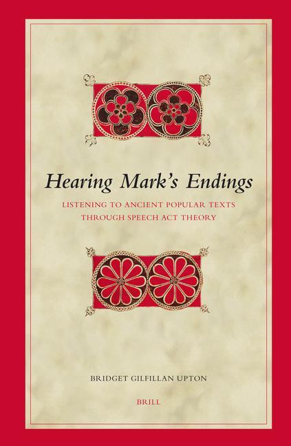 Hearing Mark's Endings: Listening to Ancient Popular Texts Through Speech ACT Theory als Buch