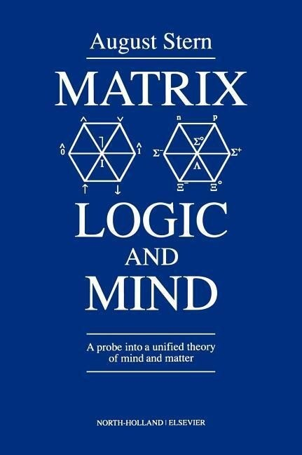 Matrix Logic and Mind: A Probe Into a Unified Theory of Mind and Matter als Buch