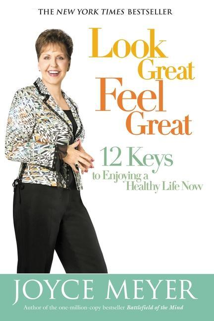 Look Great, Feel Great: 12 Keys to Enjoying a Healthy Life Now als Buch
