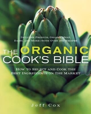 The Organic Cook's Bible: How to Select and Cook the Best Ingredients on the Market als Buch