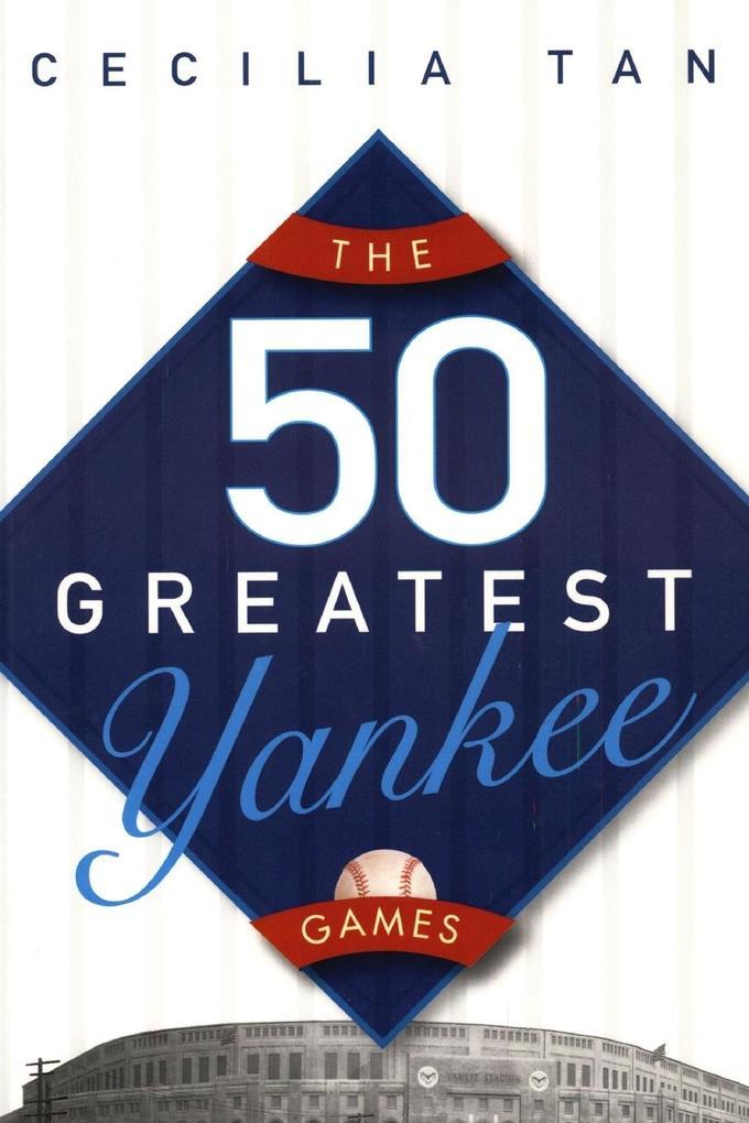 The 50 Greatest Yankee Games als Taschenbuch