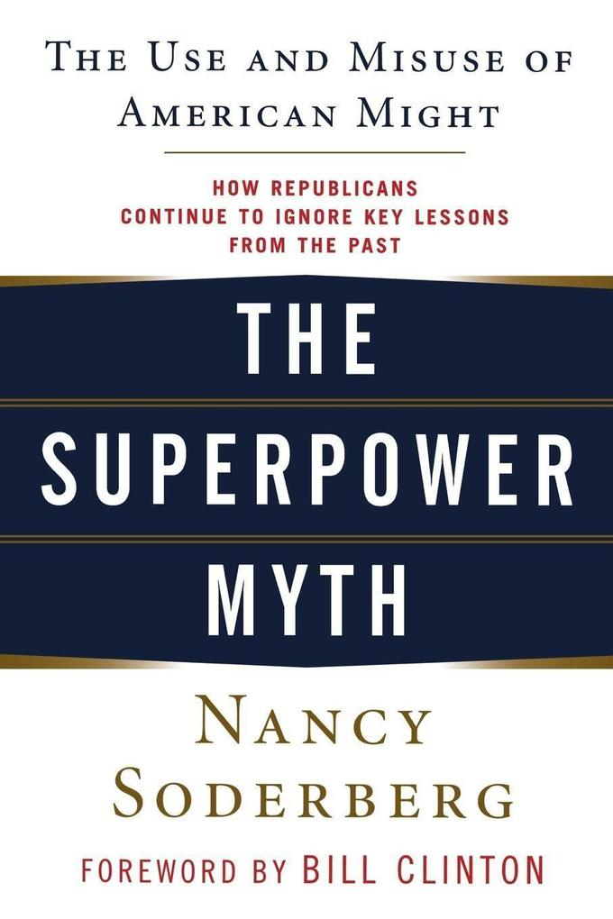 The Superpower Myth: The Use and Misuse of American Might als Buch