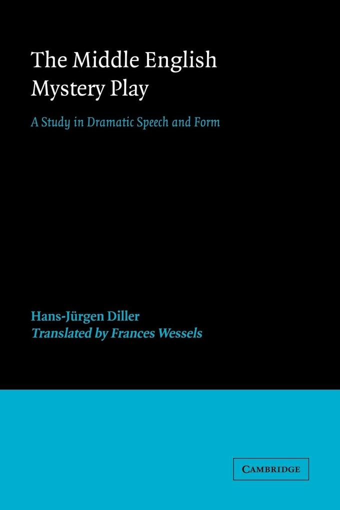 The Middle English Mystery Play: A Study in Dramatic Speech and Form als Buch
