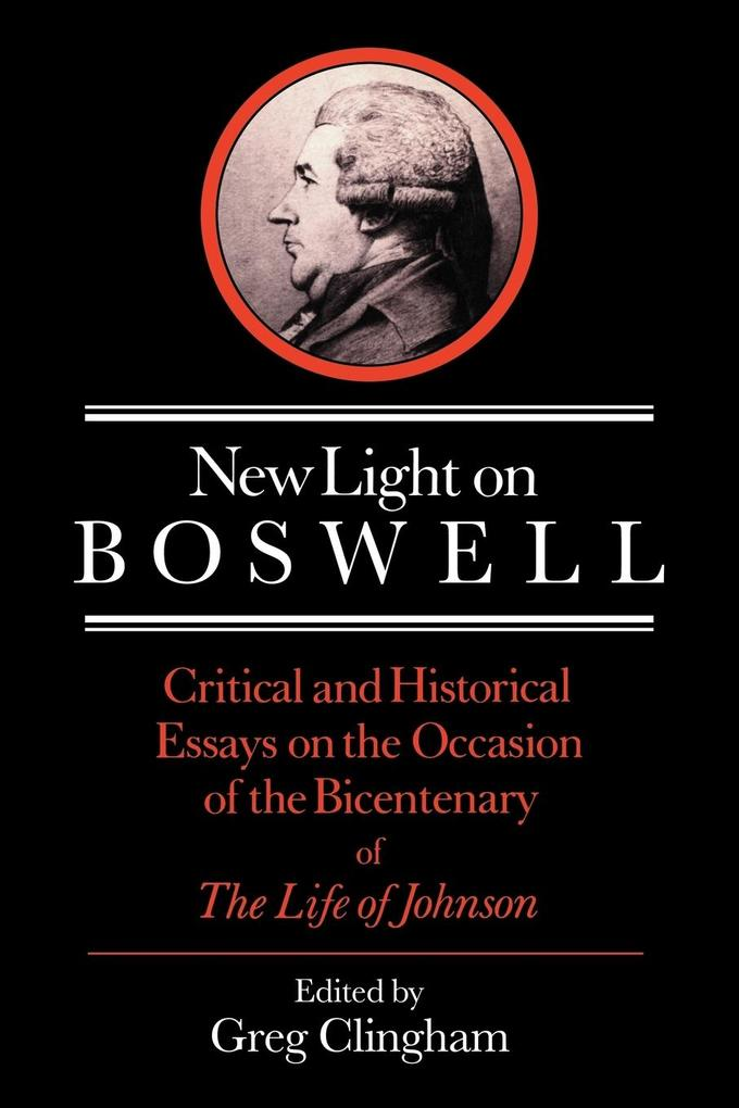 New Light on Boswell: Critical and Historical Essays on the Occasion of the Bicententary of the 'Life' of Johnson als Buch