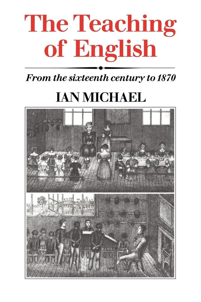 The Teaching of English: From the Sixteenth Century to 1870 als Buch