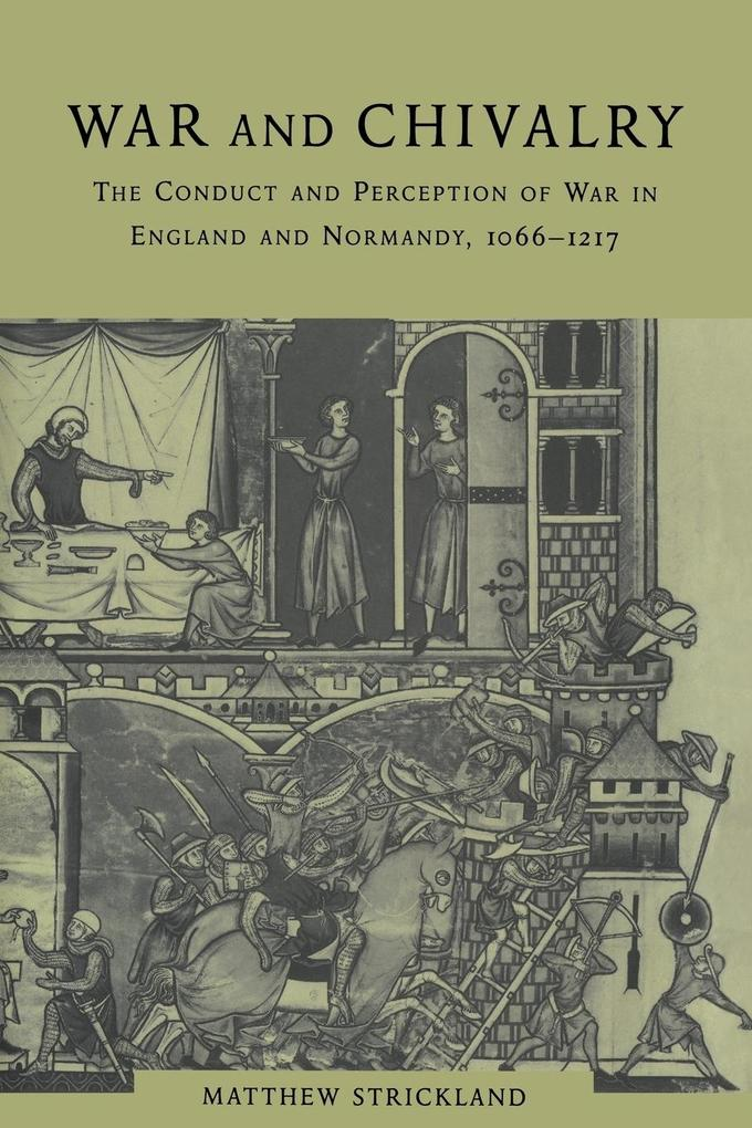 War and Chivalry: The Conduct and Perception of War in England and Normandy, 1066-1217 als Buch