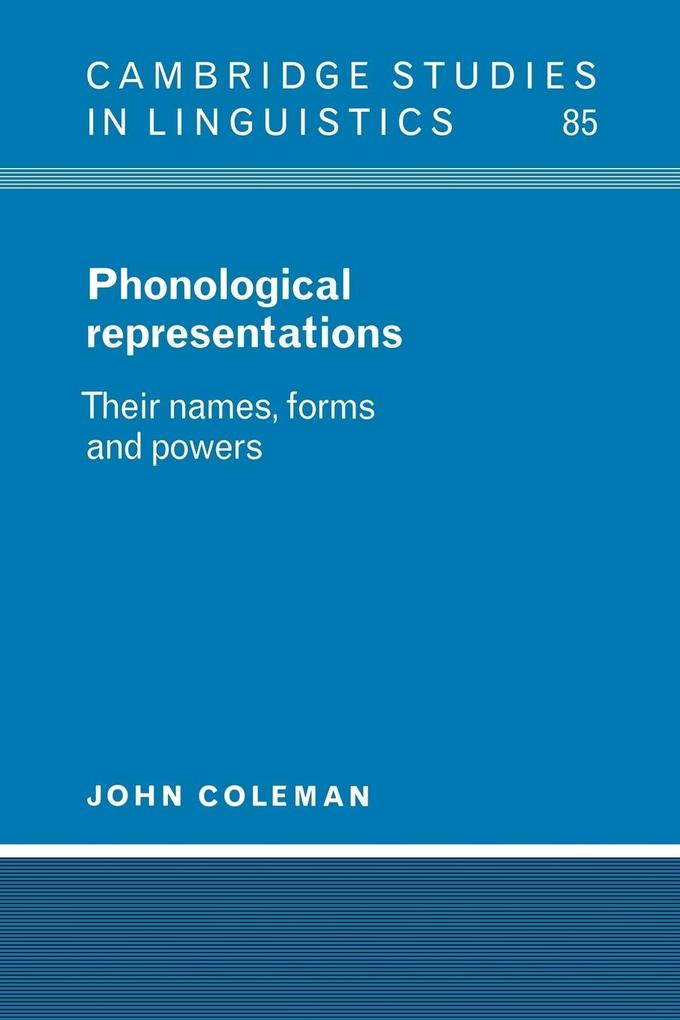 Phonological Representations: Their Names, Forms and Powers als Buch